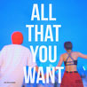 All That You Want