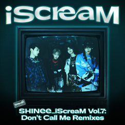 iScreaM Vol.7 :  'Don't Call Me' Remixes
